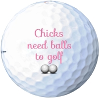 Printed Golf Balls - Chicks Need Balls To Golf